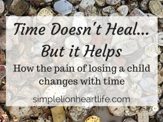 Time Doesn't Heal...But it Helps - How the pain of losing a child changes with time