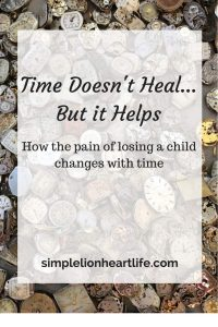 Time Doesn't Heal...But it Helps. How the pain of losing a child changes with time.