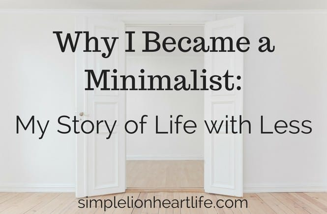 Why I Became a Minimalist - My Story of Life with Less