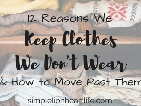 12 Reasons We Keep Clothes We Don't Wear and How to Move Past Them