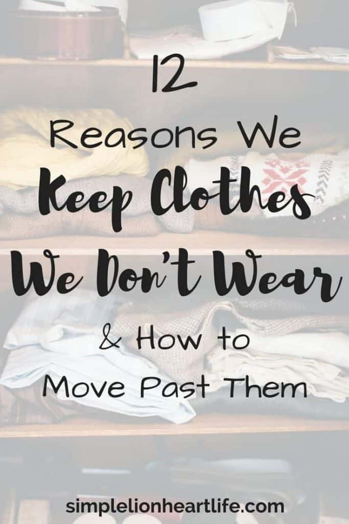 12 Reasons We Keep Clothes We Don't Wear & How to Move Past Them