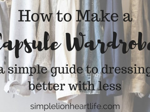 How to Make a Capsule Wardrobe: A Simple Guide to Dressing Better with Less