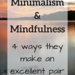 Minimalism & Mindfulness: 4 ways they make an excellent pair