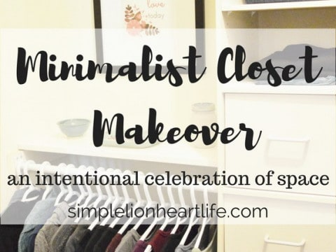 Minimalist Closet Makeover – An Intentional Celebration of Space!