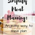 Simplify Meal Planning: an easy way to meal plan on auto pilot