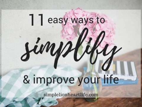 11 Easy Ways to Simplify & Improve Your Life