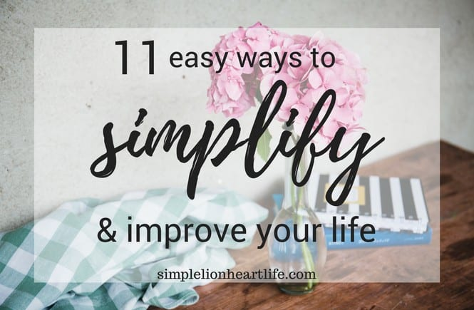11 easy ways to simplify and improve your life