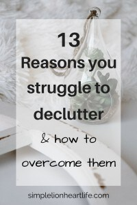13 Reasons You Struggle to Declutter & How to Overcome Them
