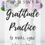 How to start a gratitude practice to make your life better