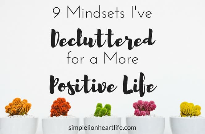9 Mindsets I've Decluttered for a More Positive Life