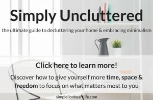 Simply Uncluttered - the ultimate guide to decluttering your home & embracing minimalism