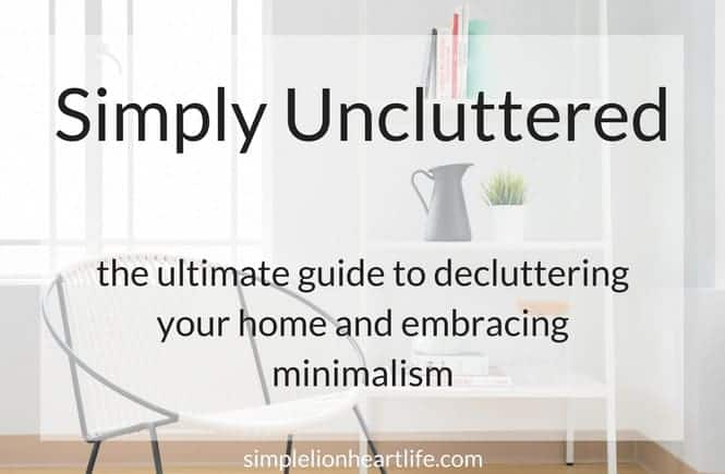 Simply Uncluttered: the ultimate guide to decluttering your home and embracing minimalism