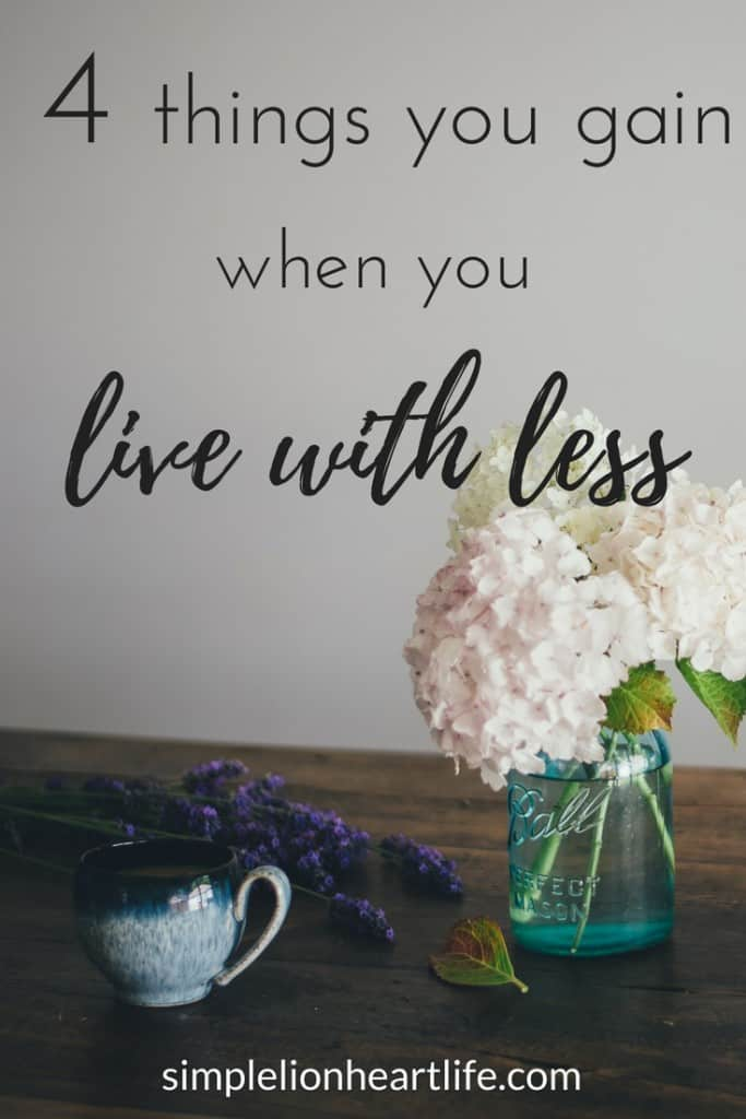 4 Things you gain when you live with less