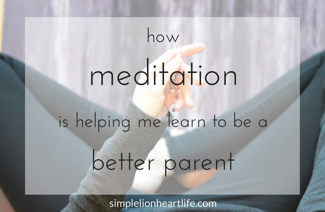 How meditation is helping me learn to be a better parent