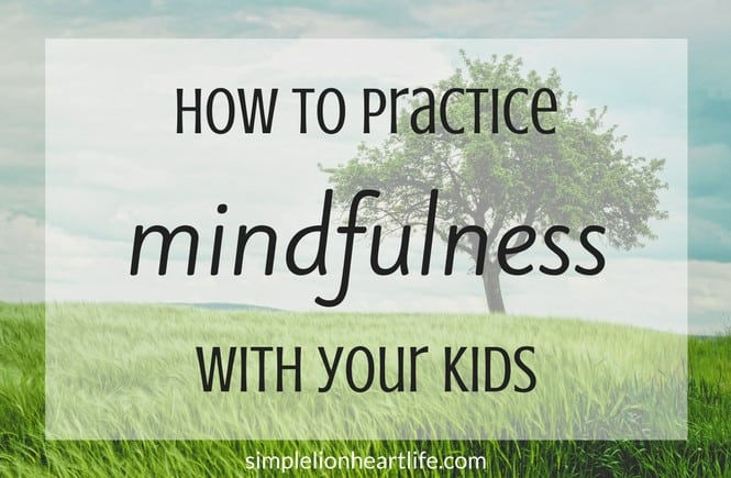 How to practice mindfulness with your kids