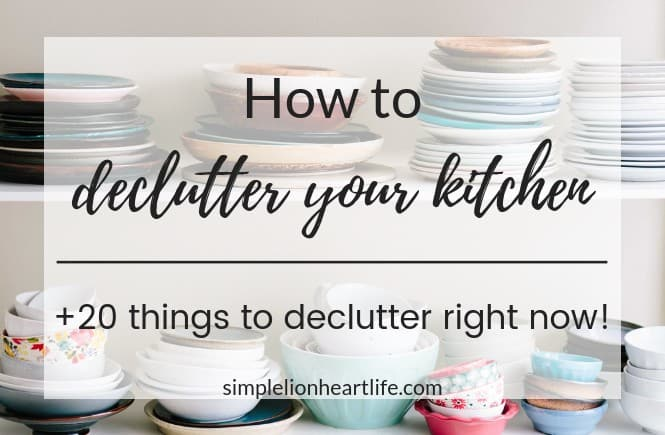 How to Declutter your Kitchen + 20 things to declutter right now!