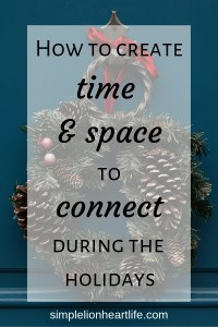 How to Create Time & Space to Connect During the Holidays