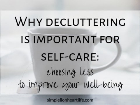 Why Decluttering is Important for Self-Care: Choosing less to improve your well-being