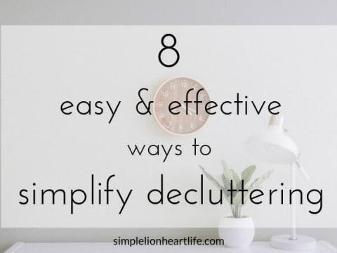 8 Easy & Effective Ways to Simplify Decluttering