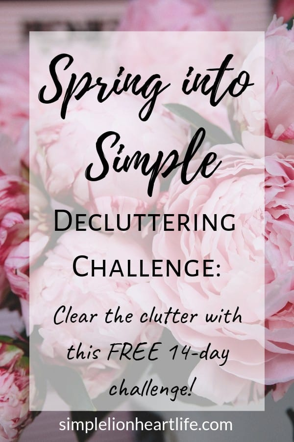 Spring into Simple Decluttering Challenge - Simple Lionheart Life