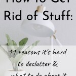How to get rid of stuff: 11 reasons why it's hard to declutter & what to do about it