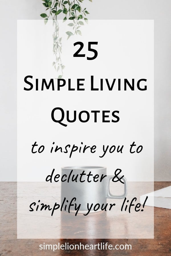 25 simple living quotes to inspire you to declutter & simplify your life - Simple Lionheart Life