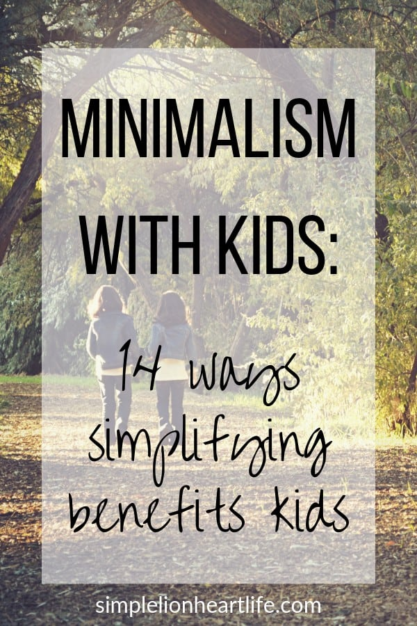 Minimalism with kids - 14 ways simplifying benefits kids