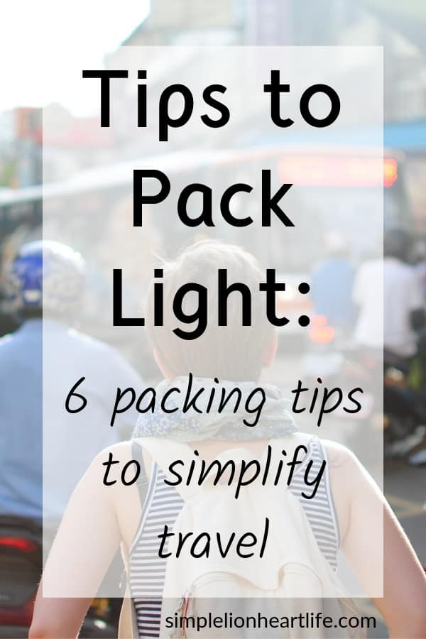 How to Pack Light: 6 tips to pack light to simplify travel