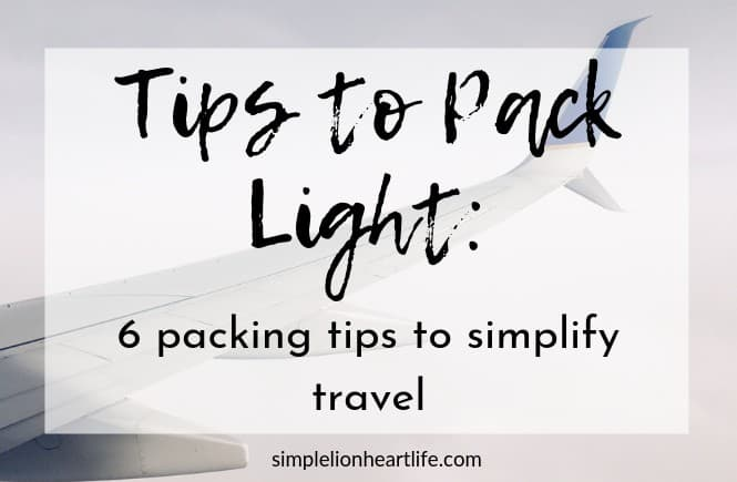 6 Tips to Pack Light to Simplify Travel