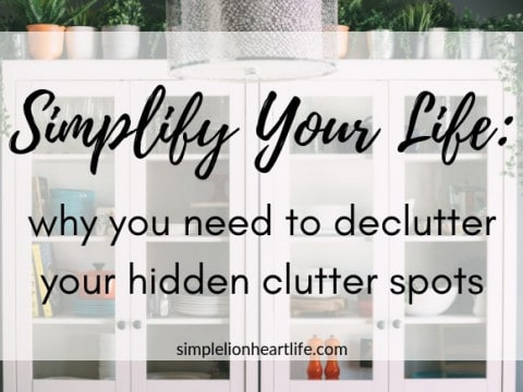 Simplify Your Life: Why You Need to Declutter Your Hidden Clutter Spots