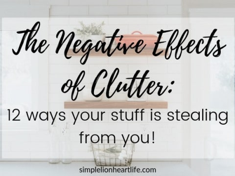 The Negative Effects of Clutter: 12 ways your stuff is stealing from you!