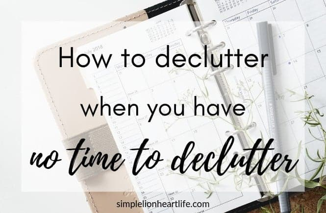 How to declutter when you have no time to declutter!