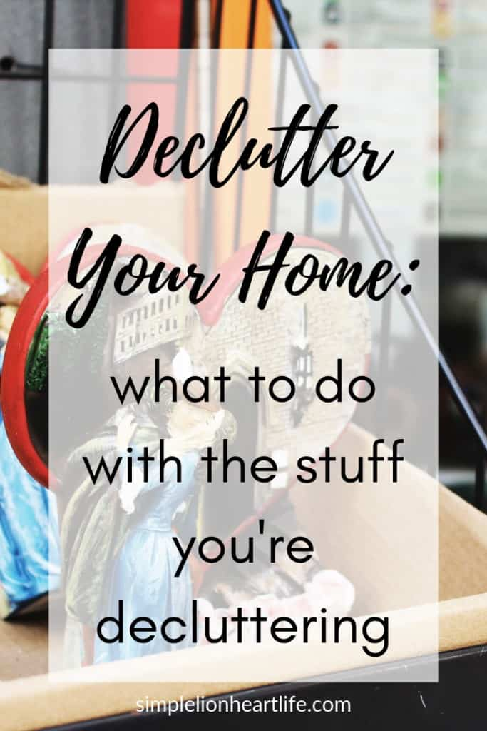 Declutter Your Home - what to do with the stuff you're decluttering