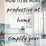 How to be more productive at home & simplify your life