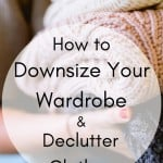 How to downsize your wardrobe & declutter clothes