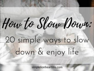 How to slow down: 20 simple ways to slow down & enjoy life