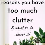 12 reasons you have too much clutter (& what to do about it!)