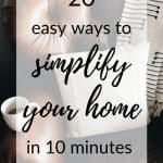 20 easy ways to simplify your home in 10 minutes or less!