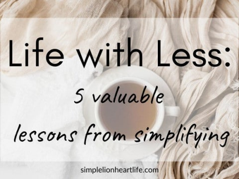 Life with Less: 5 Valuable Lessons from Simplifying