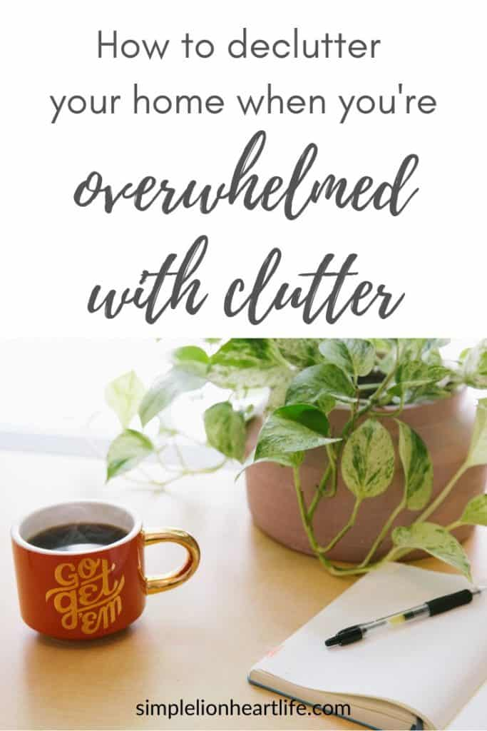 How to declutter your home when you're overwhelmed with clutter