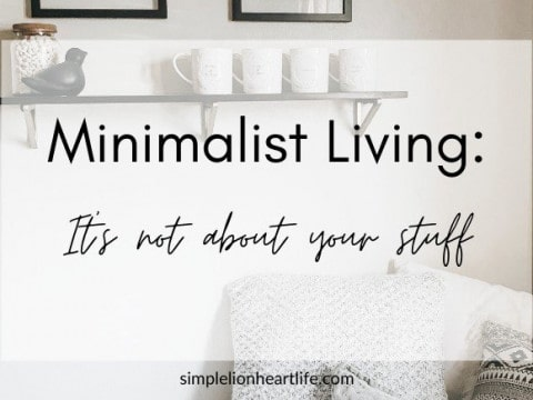 Minimalist Living: It's Not About Your Stuff