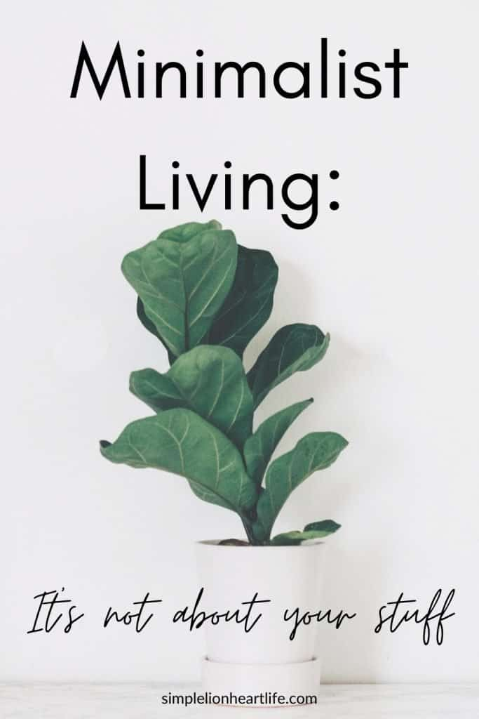 Minimalist Living: It's not about your stuff!