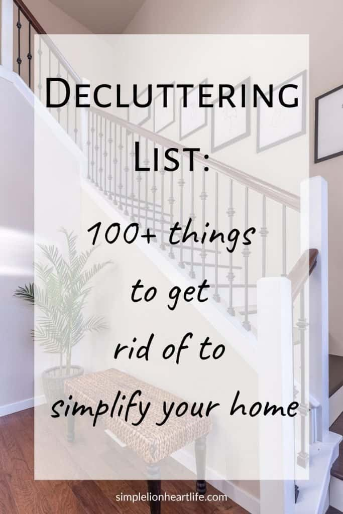 Decluttering List: 100+ things to get rid of to simplify your home
