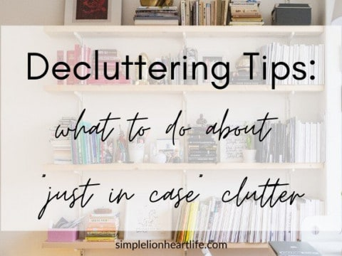 """Decluttering Tips: What to do about """"just in case"""" clutter"""