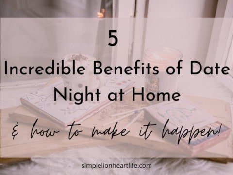 5 Incredible Benefits of Date Night at Home & How to Make it Happen!