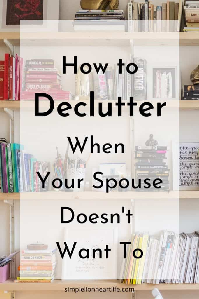 How to Declutter When Your Spouse Doesn't Want To