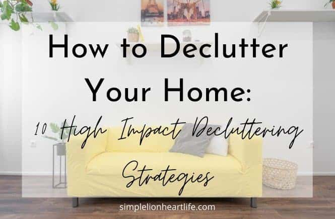 Post title graphic: How to Declutter Your Home - 10 High Impact Decluttering Strategies