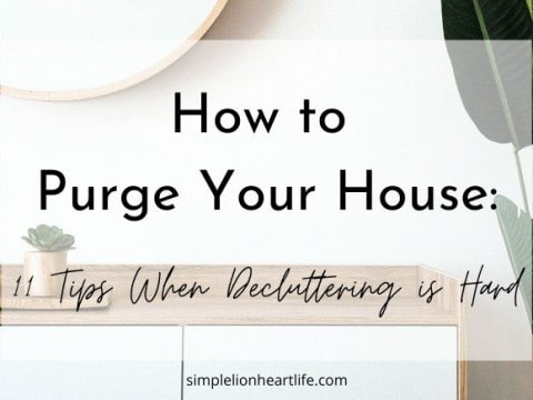 How to Purge Your House: 11 Tips When Decluttering is Hard
