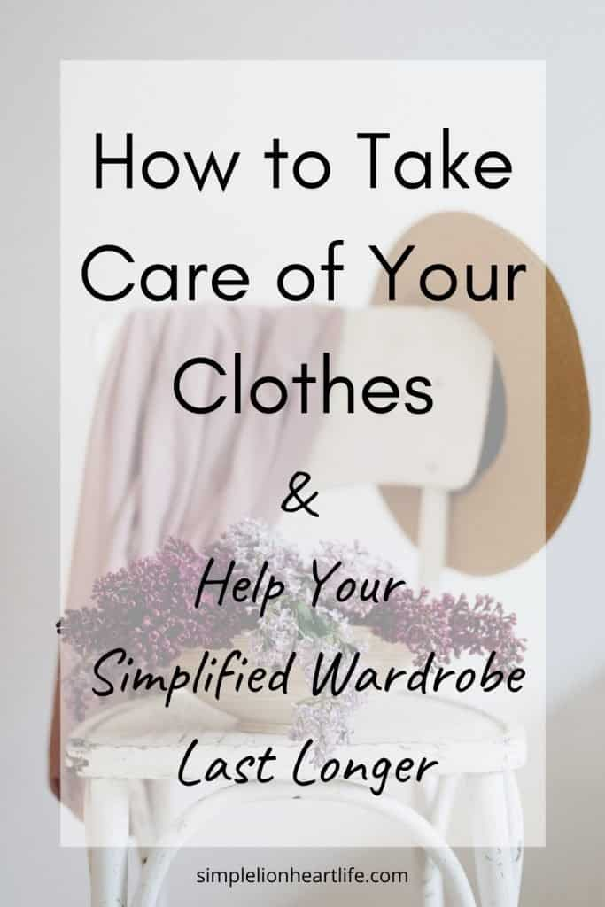 (Lilacs sitting on a white chair with a hat and sweater draped over the back) Title graphic: How to Take Care of Your Clothes & Help Your Simplified Wardrobe Last Longer