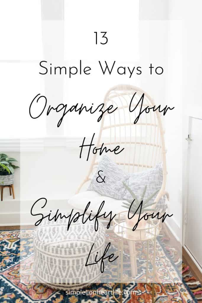 Title graphic: 13 Simple Ways to Organized Your Home & Simplify Your Life